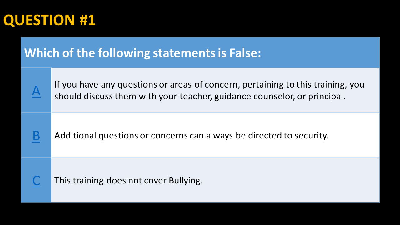 QUESTION #1 A B C Which of the following statements is False: