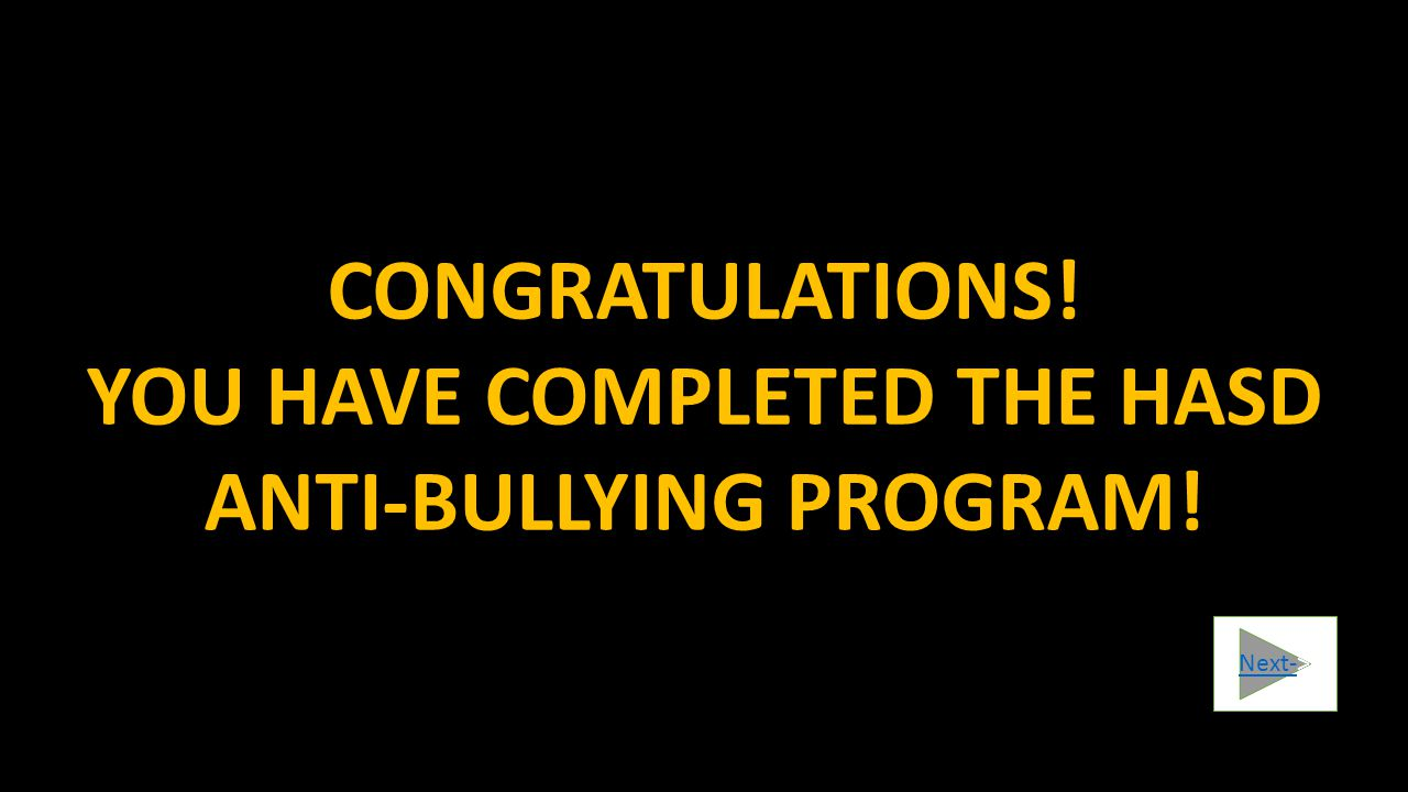 YOU HAVE COMPLETED THE HASD ANTI-BULLYING PROGRAM!
