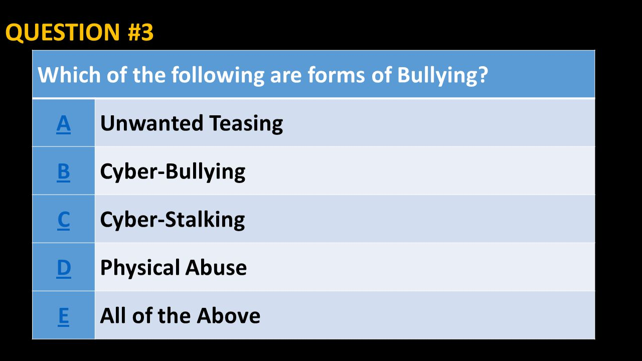 QUESTION #3 Which of the following are forms of Bullying A