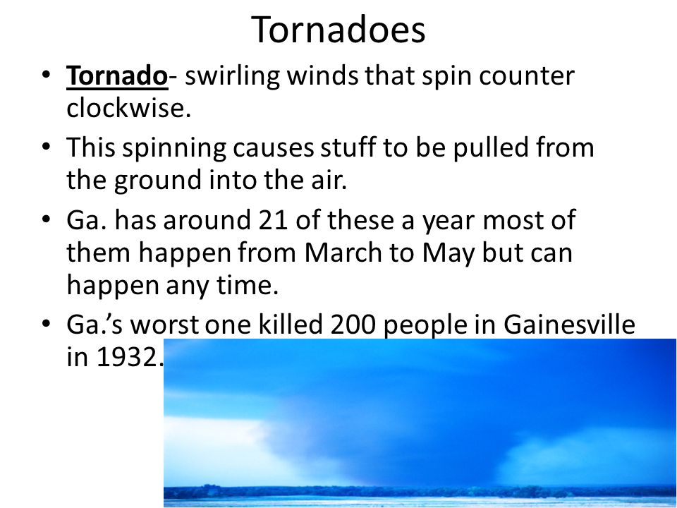 Tornadoes Tornado- swirling winds that spin counter clockwise.