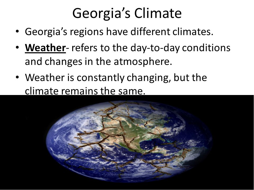 Georgia's Climate Georgia's regions have different climates.
