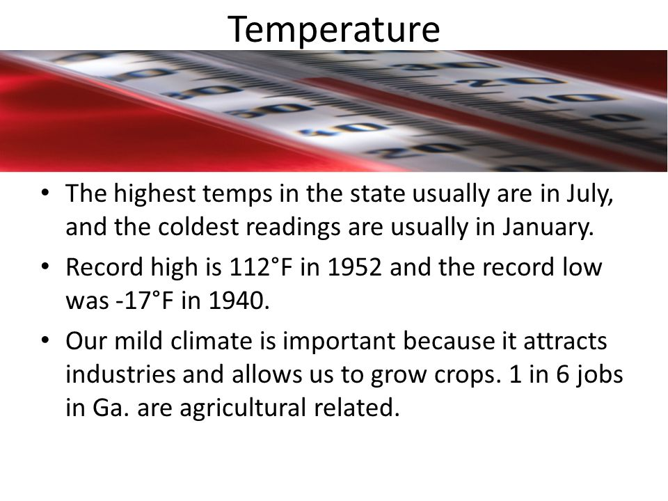 Temperature The highest temps in the state usually are in July, and the coldest readings are usually in January.