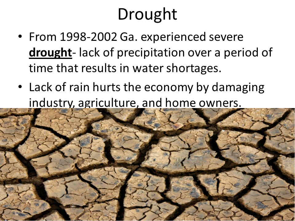 Drought From 1998-2002 Ga. experienced severe drought- lack of precipitation over a period of time that results in water shortages.
