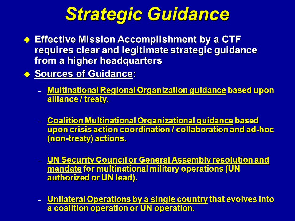 Strategic Guidance Effective Mission Accomplishment by a CTF requires clear and legitimate strategic guidance from a higher headquarters.