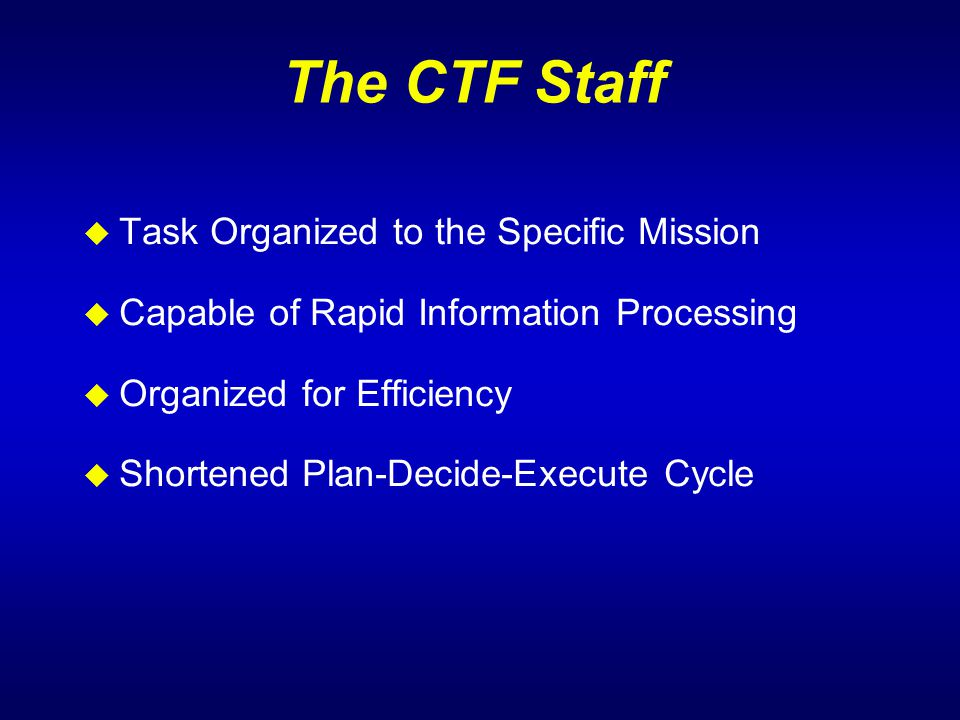 The CTF Staff Task Organized to the Specific Mission