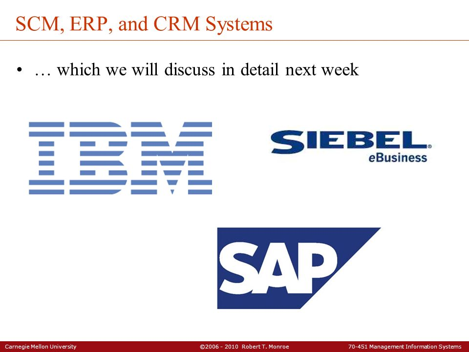 SCM, ERP, and CRM Systems … which we will discuss in detail next week