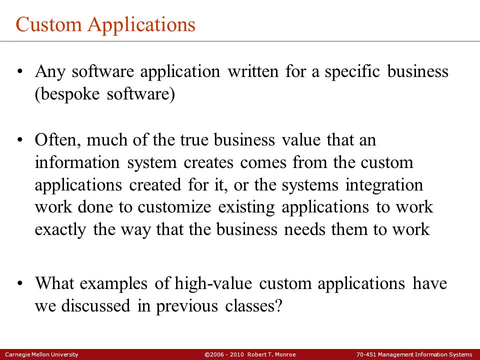 Custom Applications Any software application written for a specific business (bespoke software)