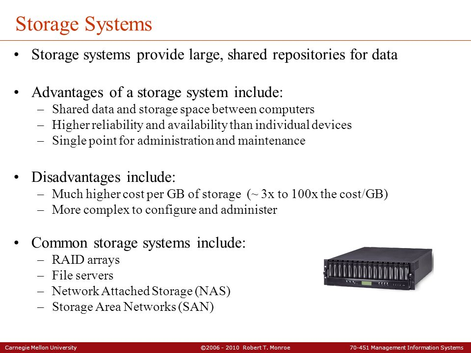 Storage Systems Storage systems provide large, shared repositories for data. Advantages of a storage system include: