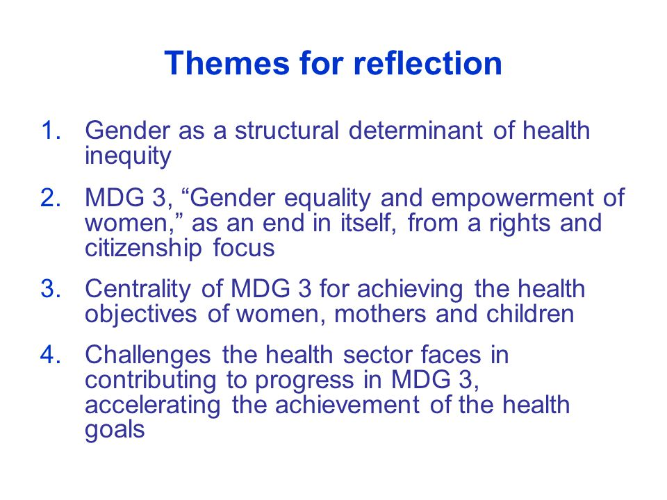 Themes for reflection Gender as a structural determinant of health inequity.
