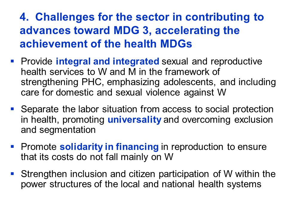 4. Challenges for the sector in contributing to advances toward MDG 3, accelerating the achievement of the health MDGs