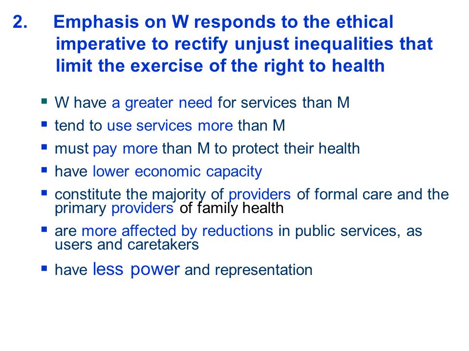 2. Emphasis on W responds to the ethical imperative to rectify unjust inequalities that limit the exercise of the right to health