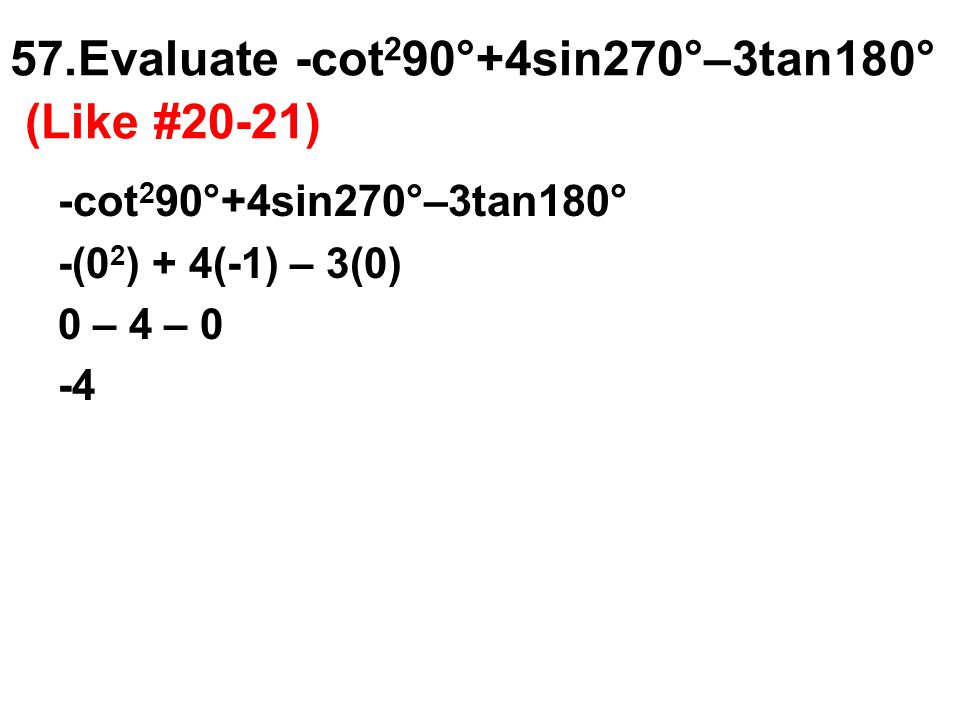 57.Evaluate -cot290°+4sin270°–3tan180° (Like #20-21)