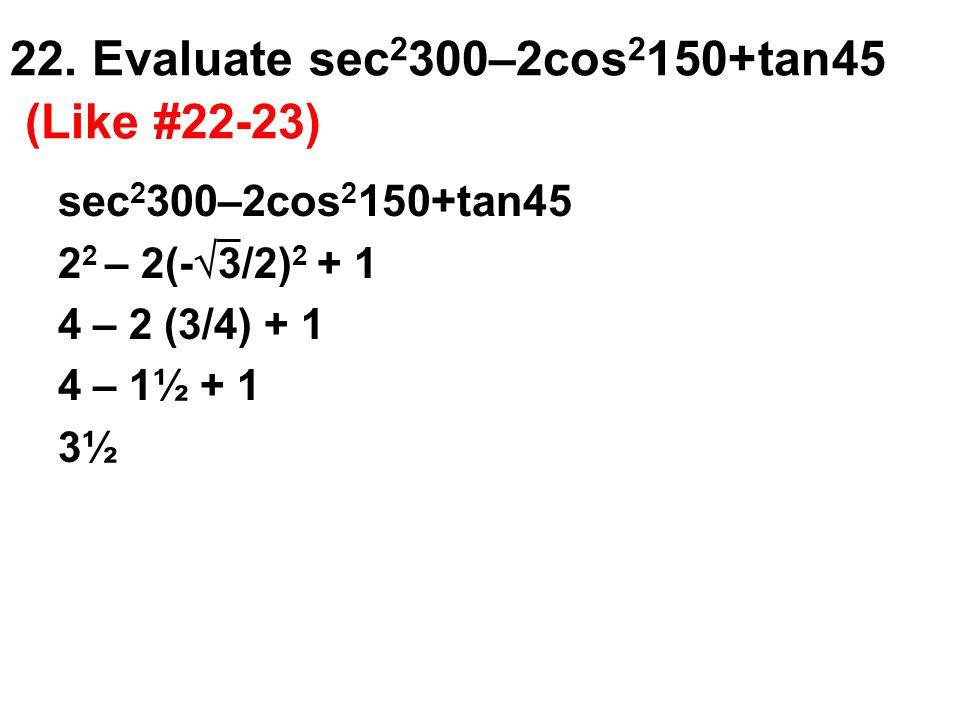 22. Evaluate sec2300–2cos2150+tan45 (Like #22-23)