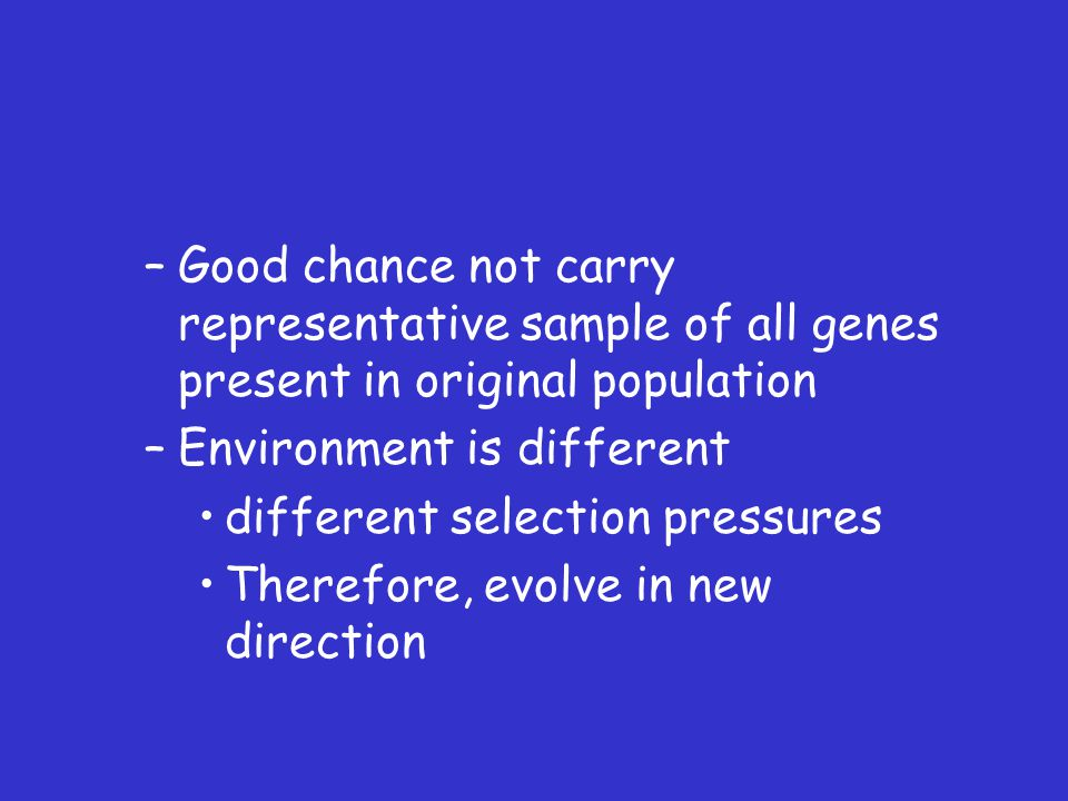 Good chance not carry representative sample of all genes present in original population