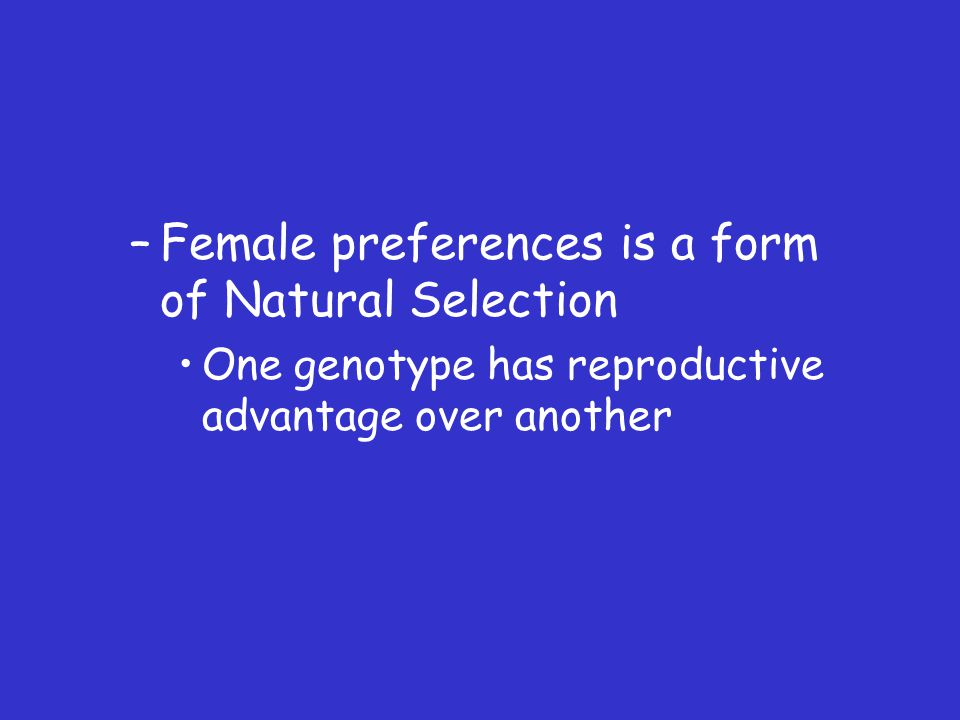 Female preferences is a form of Natural Selection