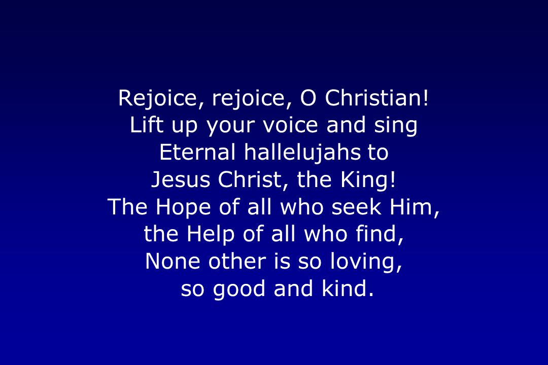 Rejoice, rejoice, O Christian! Lift up your voice and sing