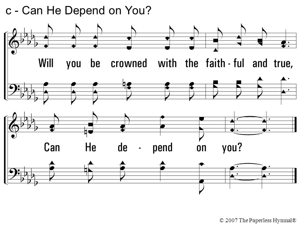 c - Can He Depend on You © 2007 The Paperless Hymnal®