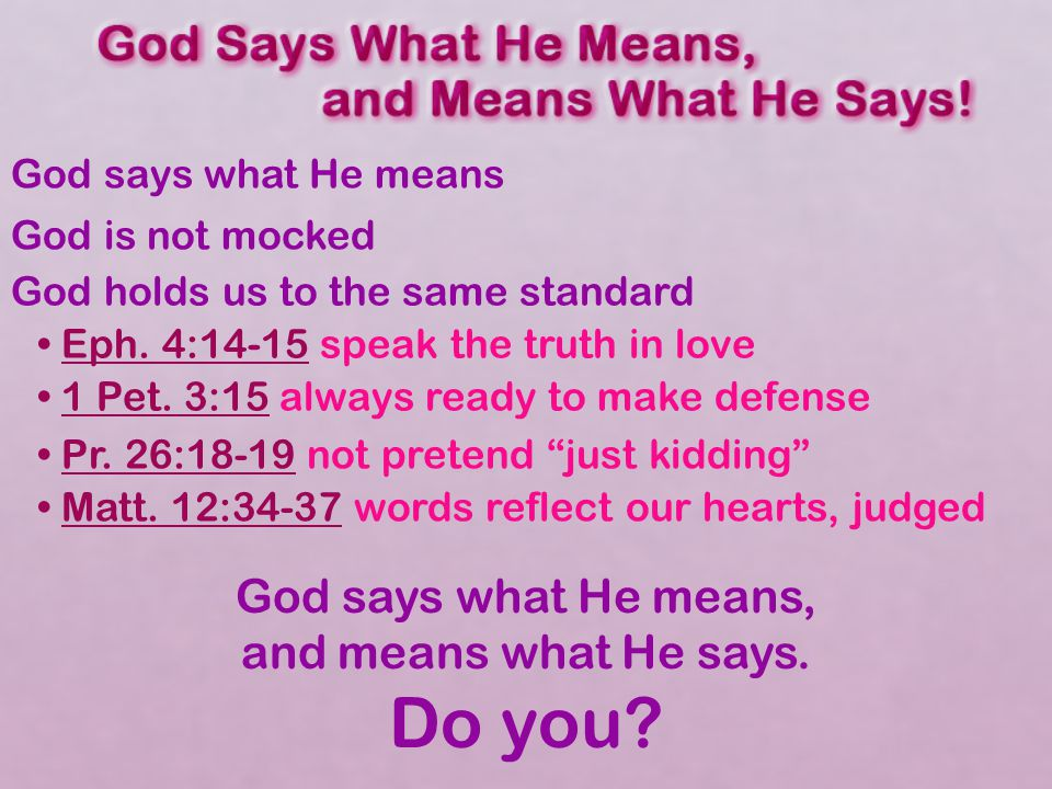 God says what He means, and means what He says. Do you