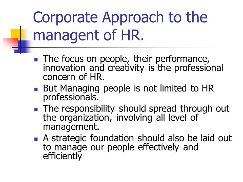 Corporate Approach to the managent of HR.