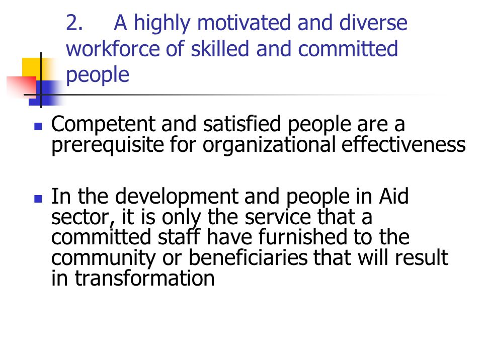 2. A highly motivated and diverse workforce of skilled and committed people