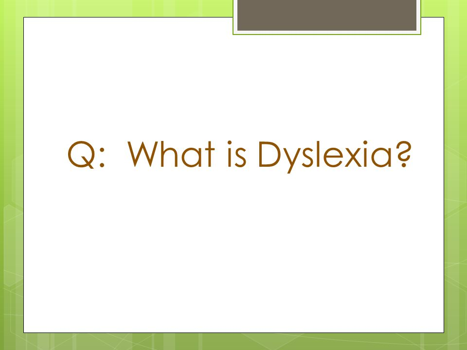 Q: What is Dyslexia