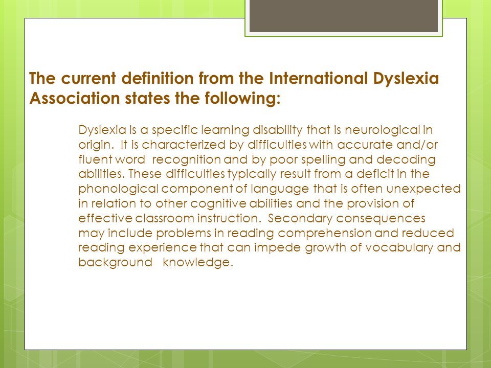 The current definition from the International Dyslexia Association states the following: