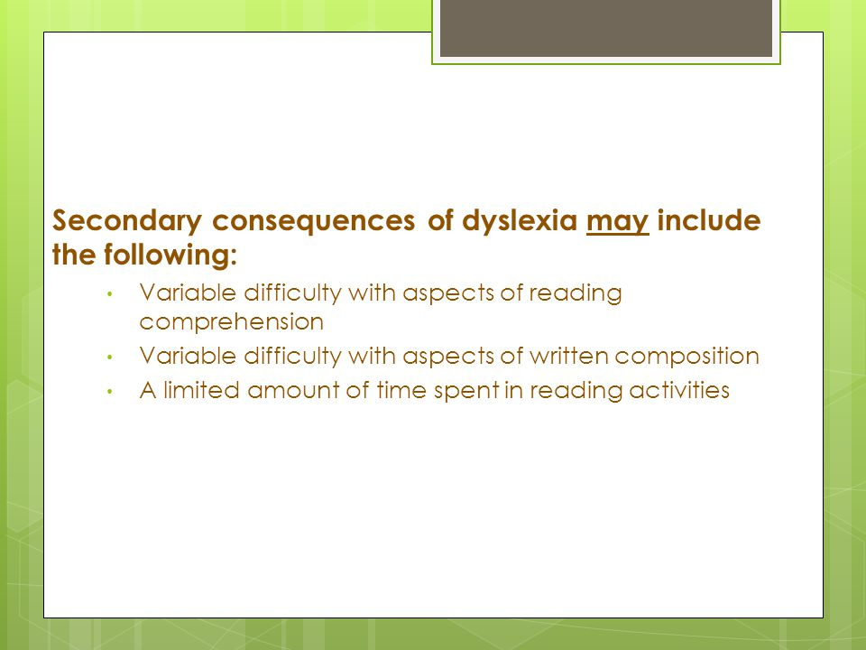 Secondary consequences of dyslexia may include the following: