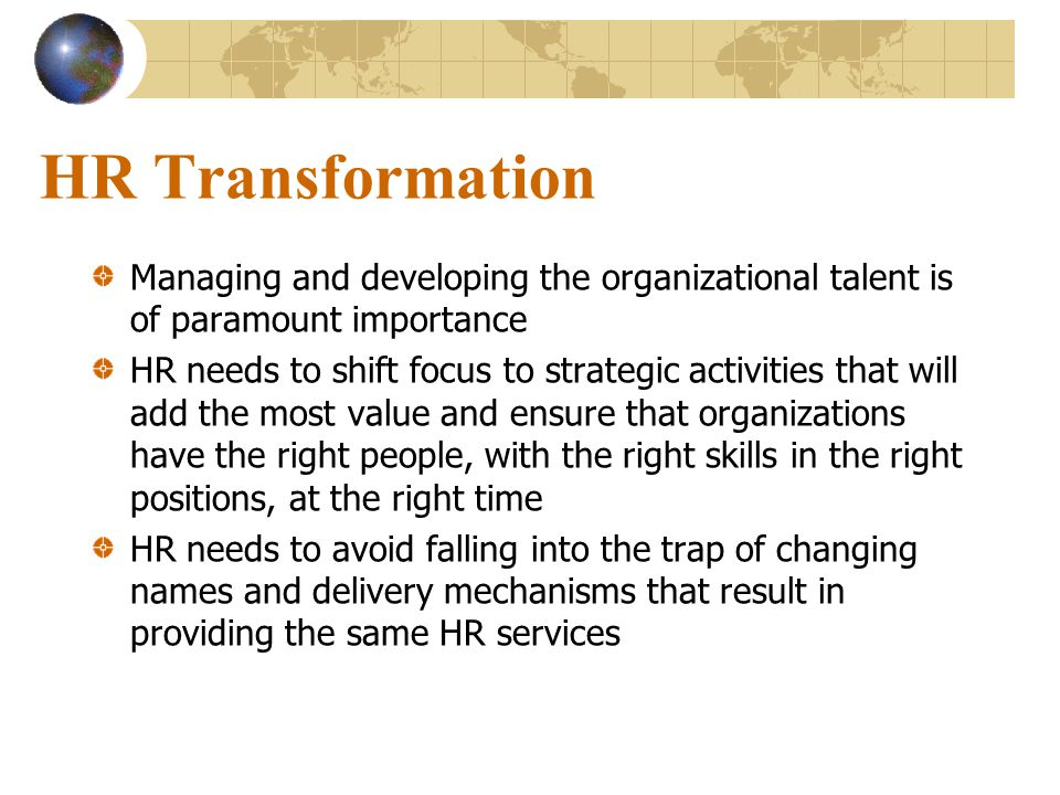 HR Transformation Managing and developing the organizational talent is of paramount importance.