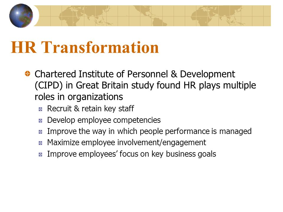 HR Transformation Chartered Institute of Personnel & Development (CIPD) in Great Britain study found HR plays multiple roles in organizations.