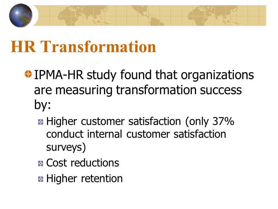 HR Transformation IPMA-HR study found that organizations are measuring transformation success by: