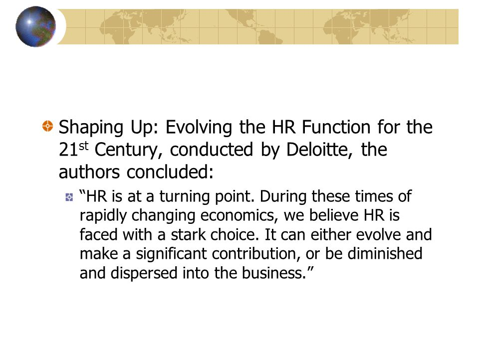 Shaping Up: Evolving the HR Function for the 21st Century, conducted by Deloitte, the authors concluded: