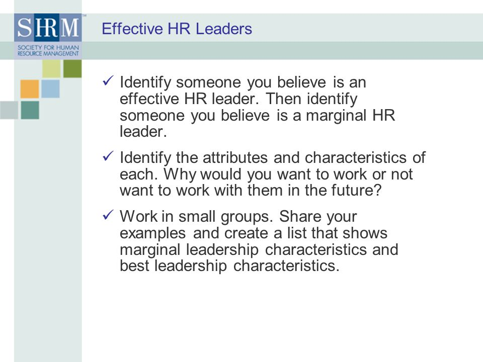 Effective HR Leaders Identify someone you believe is an effective HR leader. Then identify someone you believe is a marginal HR leader.
