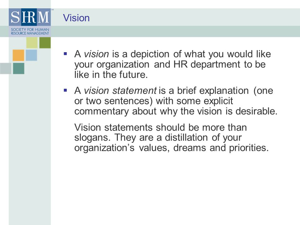 Vision A vision is a depiction of what you would like your organization and HR department to be like in the future.