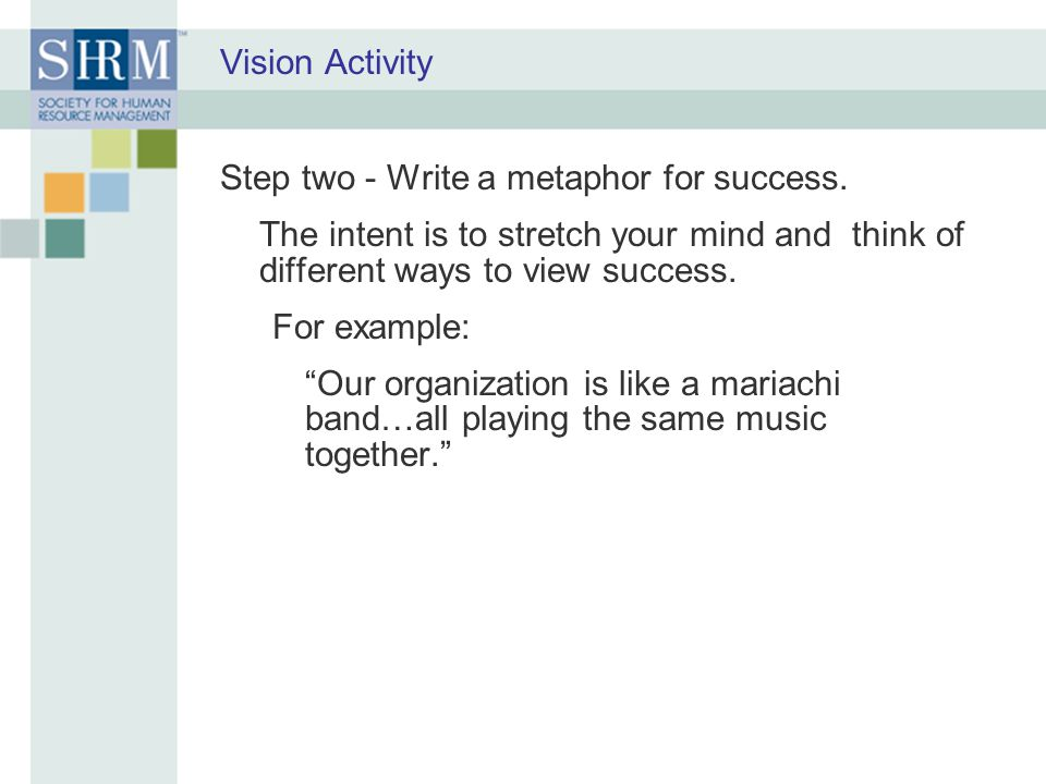 Vision Activity Step two - Write a metaphor for success. The intent is to stretch your mind and think of different ways to view success.
