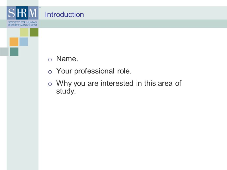 Introduction Name. Your professional role. Why you are interested in this area of study.
