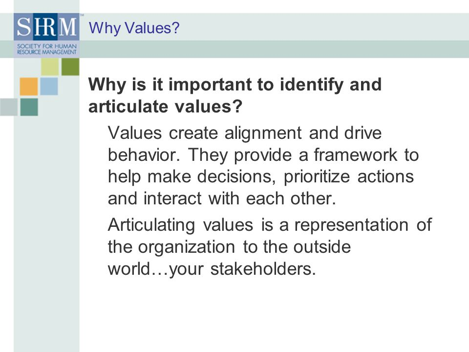 Why Values Why is it important to identify and articulate values