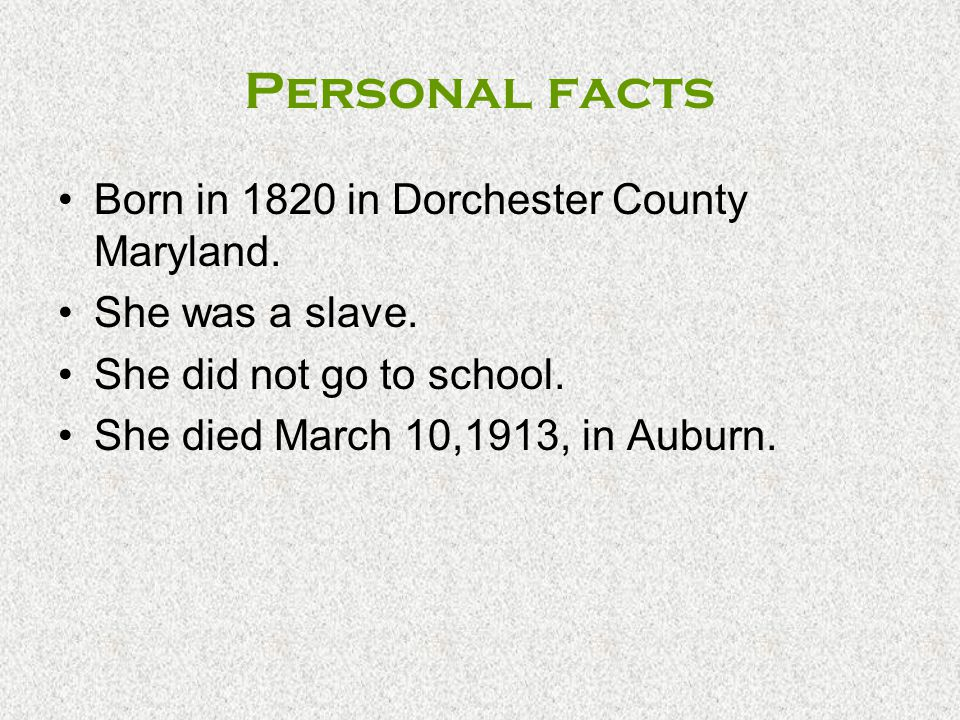 Personal facts Born in 1820 in Dorchester County Maryland.