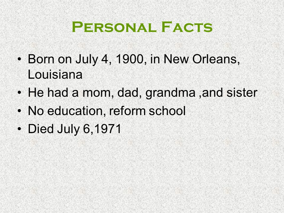Personal Facts Born on July 4, 1900, in New Orleans, Louisiana