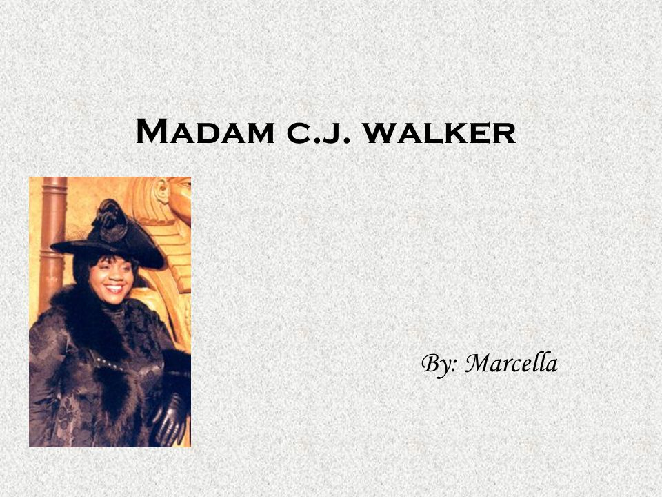 Madam c.j. walker By: Marcella