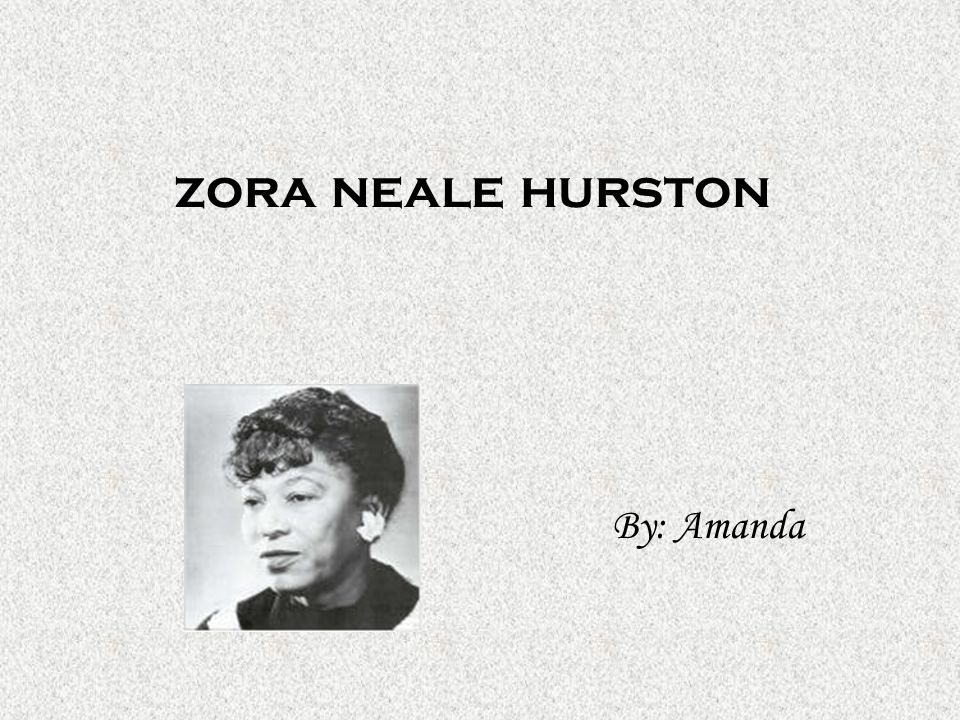 zora neale hurston By: Amanda