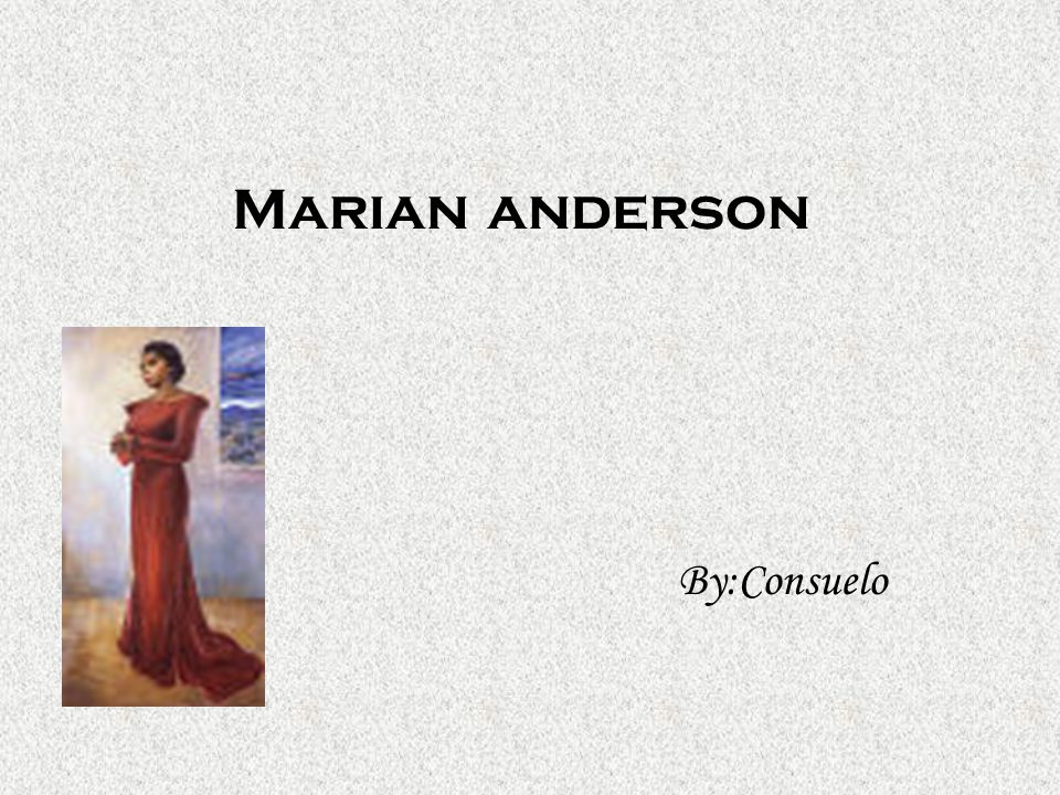 Marian anderson By:Consuelo