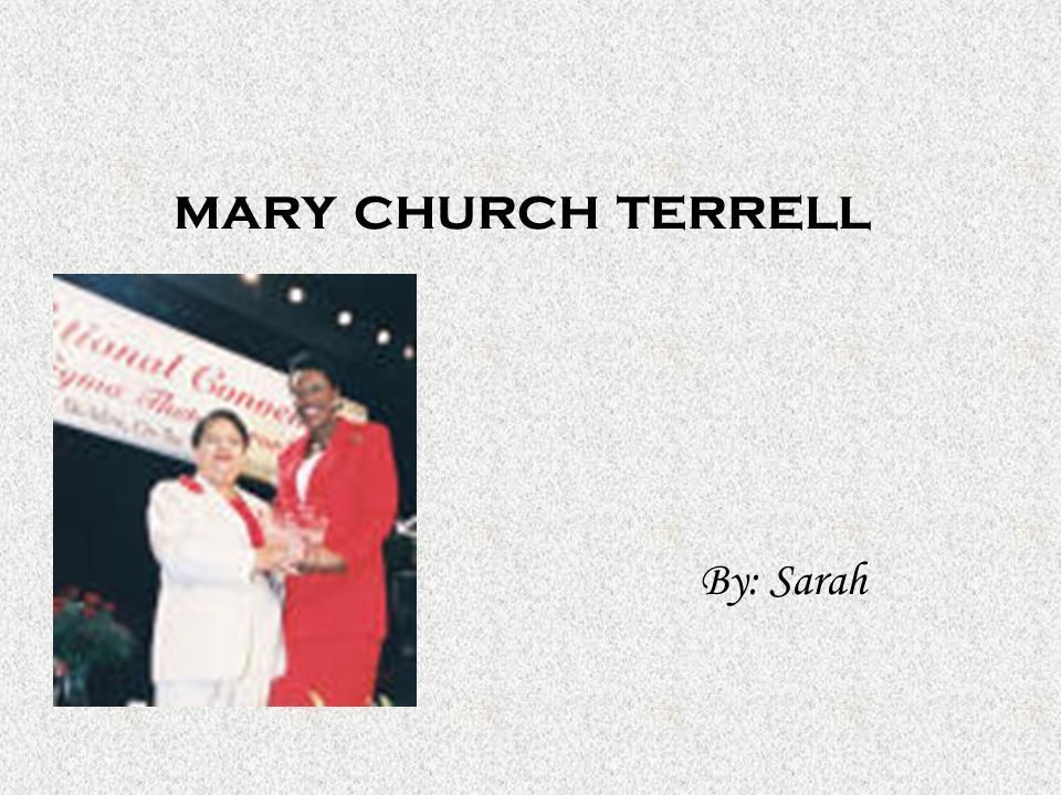 mary church terrell By: Sarah