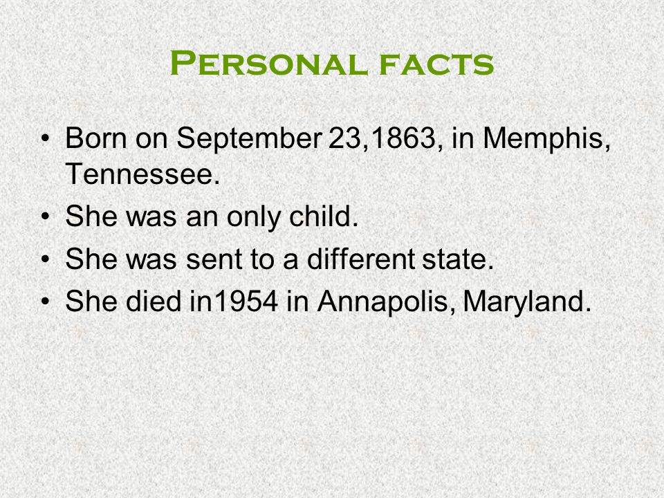Personal facts Born on September 23,1863, in Memphis, Tennessee.
