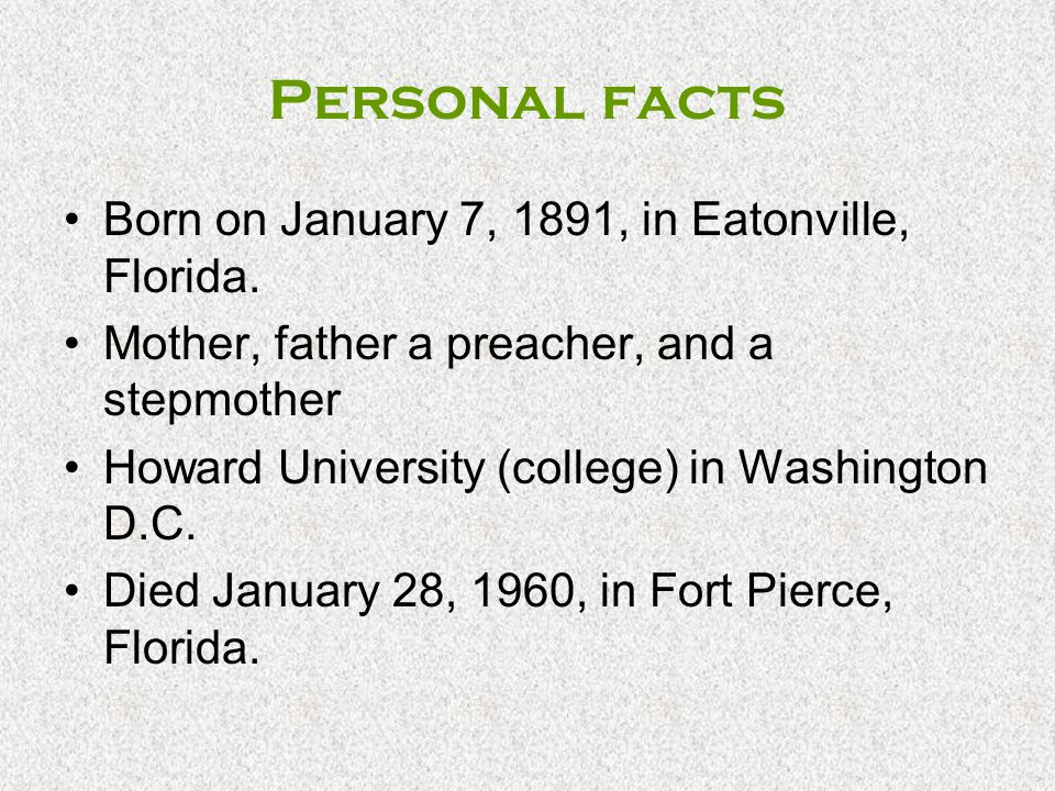 Personal facts Born on January 7, 1891, in Eatonville, Florida.