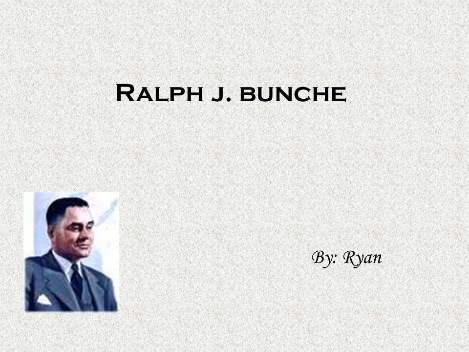 Ralph j. bunche By: Ryan