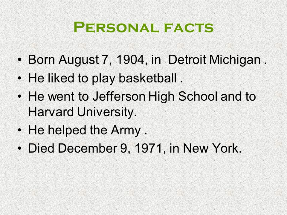 Personal facts Born August 7, 1904, in Detroit Michigan .