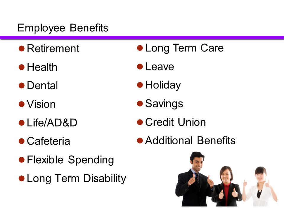 Employee Benefits Retirement. Health. Dental. Vision. Life/AD&D. Cafeteria. Flexible Spending.