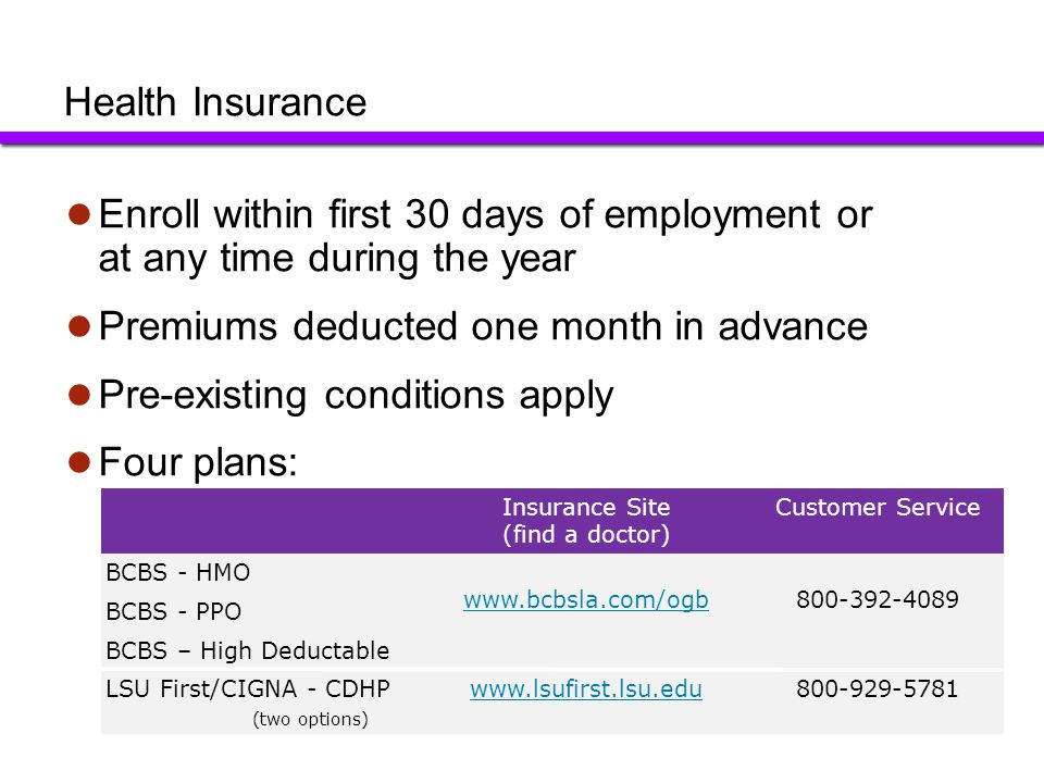 Premiums deducted one month in advance Pre-existing conditions apply