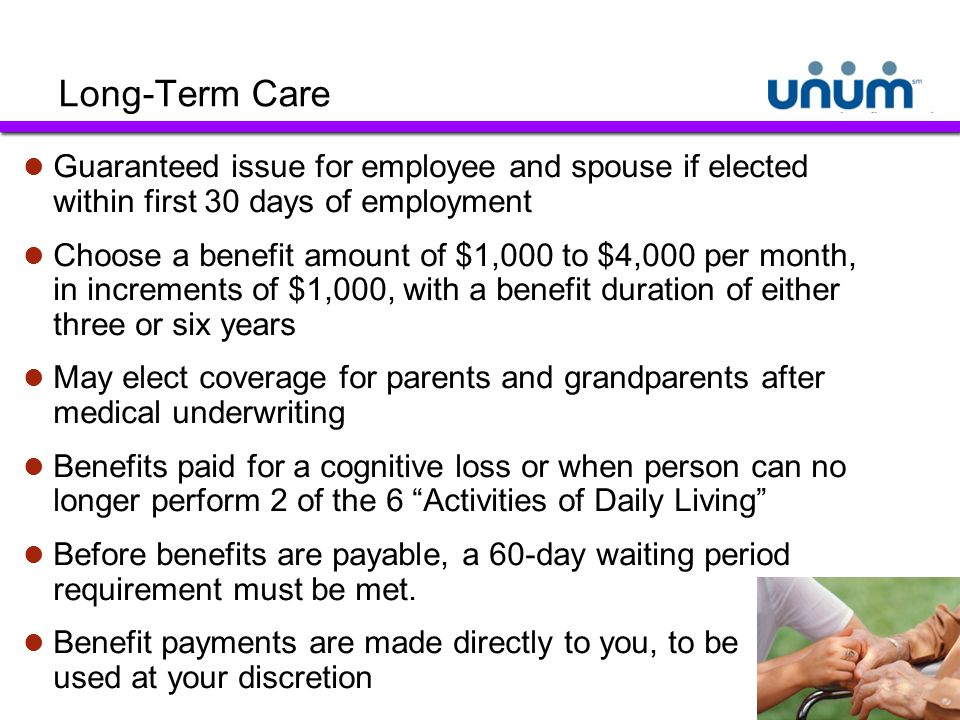 Long-Term Care Guaranteed issue for employee and spouse if elected within first 30 days of employment.