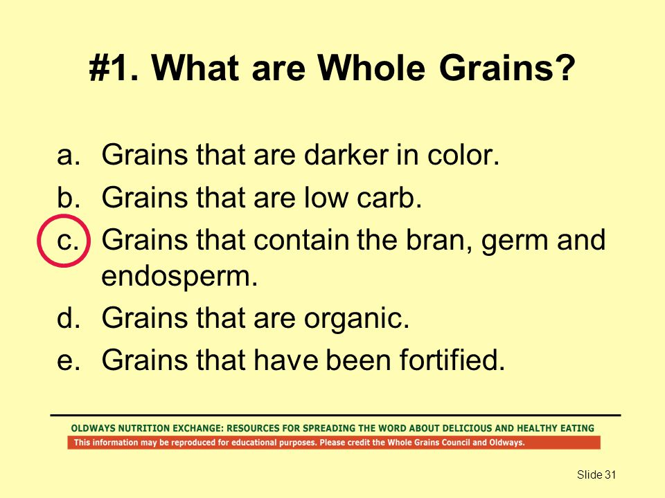 #1. What are Whole Grains Grains that are darker in color.